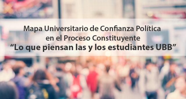 """Mapa Universitario de Confianza Política en el Proceso Constituyente. """"Lo que piensan las y los estudiantes UBB"""""""